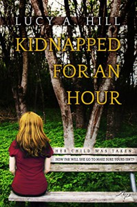 Kidnapped for an Hour - Lucy A. Hill