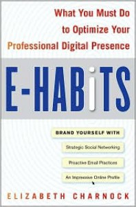 E-Habits: What You Must Do to Optimize Your Professional Digital Presence - Elizabeth Charnock