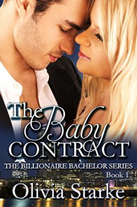 The Baby Contract (The Billionaire Bachelor Series Book 1) - Olivia Starke