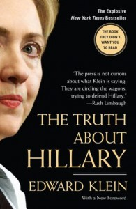 The Truth About Hillary: What She Knew, When She Knew It, and How Far She'll Go to Become President - Edward Klein