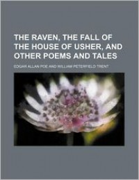 The Raven, the Fall of the House of Usher, and Other Poems and Tales - Edgar Allan Poe
