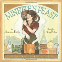 Minette's Feast: The Delicious Story of Julia Child and Her Cat - Susanna Reich, Amy Bates