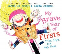 My Brave Year of Firsts: Tries, Sighs, and High Fives - Jamie Lee Curtis, Laura Cornell