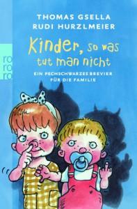 Kinder, So Was Tut Man Nichtein Pechschwarzes Brevier Für Die Familie - Thomas Gsella