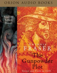 The Gunpowder Plot: Terror And Faith In 1605 - Antonia Fraser