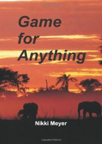 Game for Anything - Nikki Meyer
