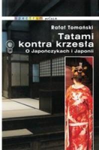 Tatami kontra krzesła. O Japończykach i Japonii - Rafał Tomański