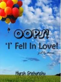 OOPS! 'I' fell in love! just by chance... - Harsh Snehanshu