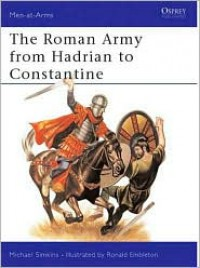 The Roman Army from Hadrian to Constantine - Michael Simkins, Ronald Embleton