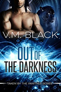 Out of the Darkness: Taken by the Panther #1 - V. M. Black
