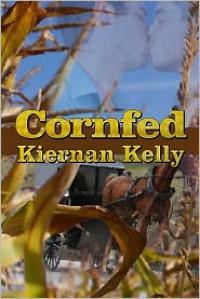 Cornfed - Kiernan Kelly