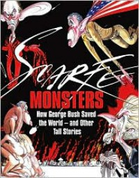 Monsters: How George Bush Saved the World - and Other Tall Stories - Gerald Scarfe