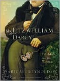 Mr. Fitzwilliam Darcy: The Last Man in the World - Abigail Reynolds