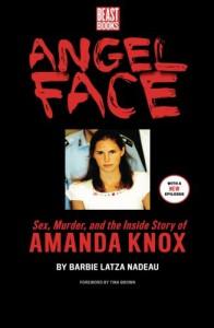 Angel Face: The Real Story of Student Killer Amanda Knox - Barbie Latza Nadeau