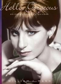 Hello, Gorgeous: Becoming Barbra Streisand - William J. Mann