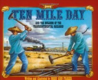 Ten Mile Day And The Building Of The Transcontinental Railroad - Mary Ann Fraser