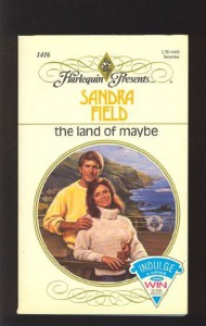 The Land of Maybe (Harlequin Presents #1416) - Sandra Field