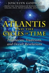 Atlantis and the Cycles of Time: Prophecies, Traditions, and Occult Revelations - Joscelyn Godwin