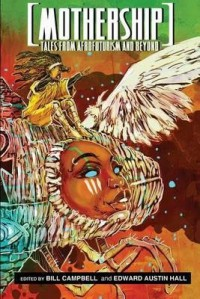 Mothership: Tales from Afrofuturism and Beyond - Bill Campbell, Edward Austin Hall