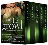 On the Growl: A Shifter Romance Anthology - Lynn Red, Celia Kyle, Jessica Sims, Flora Dare, Marina Maddix