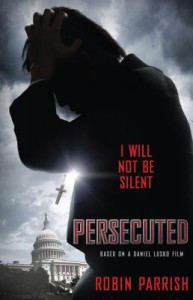 Persecuted: I Will Not Be Silent - Robin Parrish, Daniel Lusko