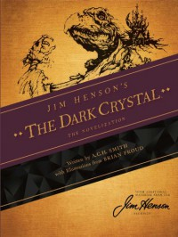 Jim Henson's The Dark Crystal: The Novelization - Jim Henson;A.C.H. Smith