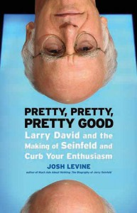 Pretty, Pretty, Pretty Good: Larry David and the Making of Seinfeld and Curb Your Enthusiasm - Josh Levine