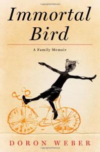 Immortal Bird: A Family Memoir - Doron Weber