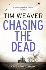 Chasing the Dead: David Raker Novel #1 - Tim Weaver