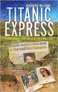 Titanic Express: Searching for My Sister's Killers - Richard Wilson