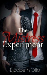 The Mistress Experiment (Mistress series #1) - Elizabeth  Otto
