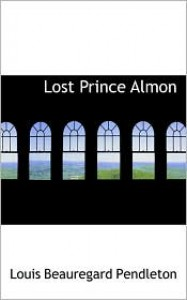 Lost Prince Almon - Louis Beauregard Pendleton