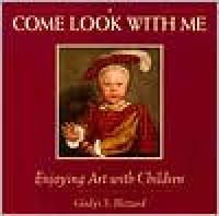 Come Look with Me: Enjoying Art with Children (Come Look with Me) - Gladys S. Blizzard