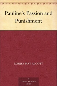 Pauline's Passion and Punishment - Louisa May Alcott