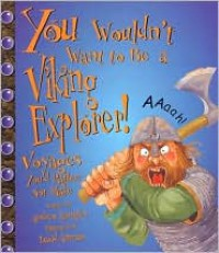 You Wouldn't Want to Be a Viking Explorer!: Voyages You'd Rather Not Make - Andrew Langley,  David Antram (Illustrator),  Created by David Salariya