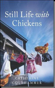 Still Life with Chickens : Starting Over in a House By the Sea - Catherine Goldhammer