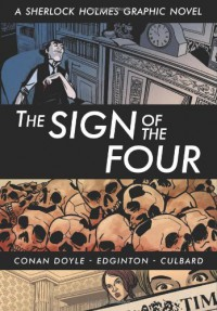 The Sign of the Four (Illustrated Classics): A Sherlock Holmes Graphic Novel - Ian Edginton, I.N.J. Culbard,  Arthur Conan Doyle