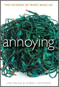 Annoying: The Science of What Bugs Us - Joe Palca, Flora Lichtman