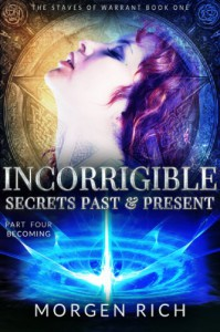 Incorrigible: Secrets Past & Present - Part Four / Becoming (The Staves of Warrant) - Morgen Rich