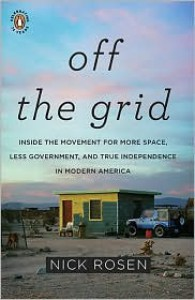 Off the Grid: Inside the Movement for More Space, Less Government, and True Independence in Modern America - Nick Rosen
