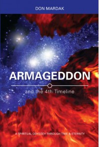 Armageddon and the 4th Timeline: A Spiritual Odyssey Through Time & Eternity - Don Mardak