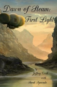 Dawn of Steam: First Light - Jeffrey Cook, Sarah A Symonds