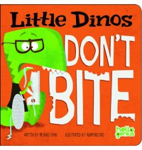 Little Dinos Don't Bite - Michael Dahl, Adam Record