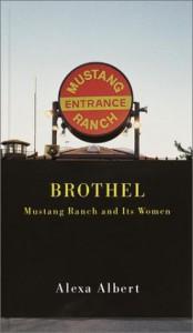 Brothel: Mustang Ranch and Its Women - Alexa Albert