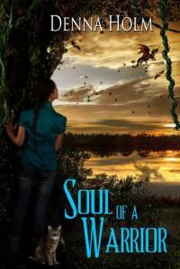 Soul of a Warrior - Denna Holm