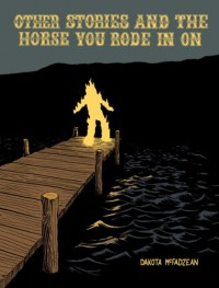Other Stories and the Horse You Rode in on - Dakota McFadzean