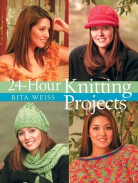 24-Hour Knitting Projects - Rita Weiss