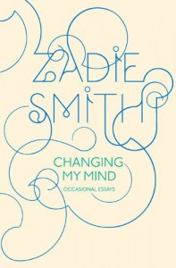 Changing My Mind: Occasional Essays - Zadie Smith