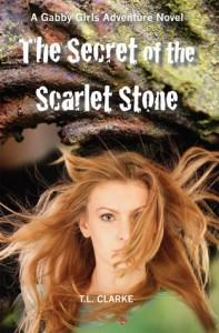 The Secret of the Scarlet Stone (A Gabby Girls Adventure Novel, #1) - T.L. Clarke