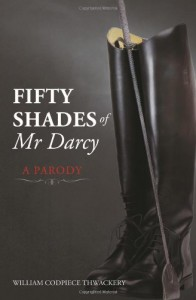 Fifty Shades of Mr Darcy: A Parody - William Codpiece Thwackery